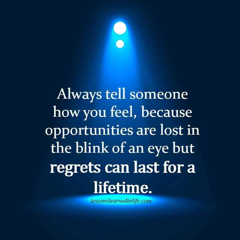 Always tell someone how you feel…
