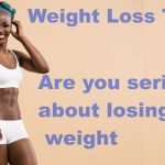 Weight Loss Tips:  Are you serious about losing weight?