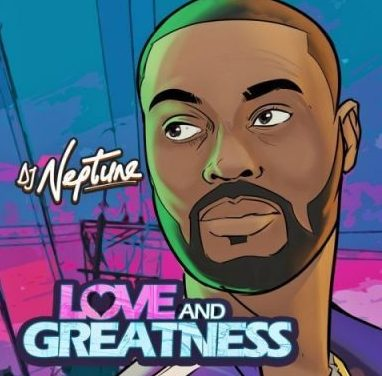 DJ Neptune Releases New EP 'Love And Greatness'