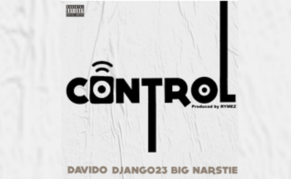 Davido, Django23 & Big Narstie New Single 'CONTROL'