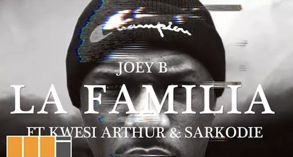 Joey B – La Familia ft. Kwesi Arthur & Sarkodie Official Video Out Now