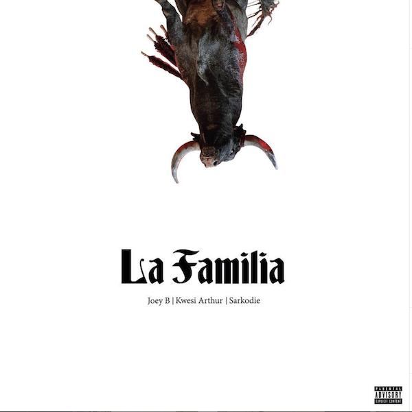 Joey B – La Familia ft. Sarkodie, Kwesi Arthur