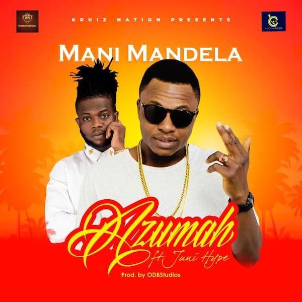 Mani Mandela – Azumah ft. Juni Hype