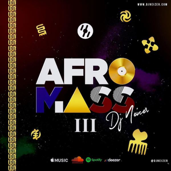 "DJ Neizer out with Vol. 3 of ""Afromass"" mixtape to sum up 2019"