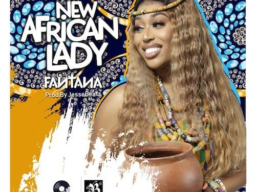 'New African Lady' By Fantana Out Now!