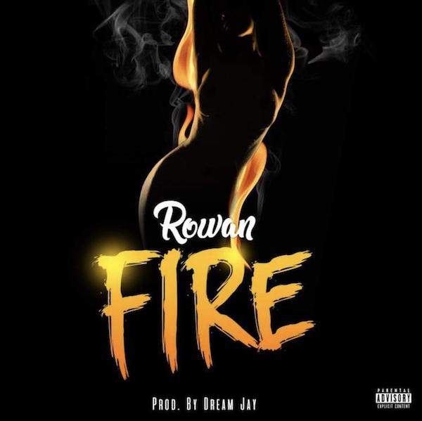 Rowan – Fire (Prod. By Dream Jay)