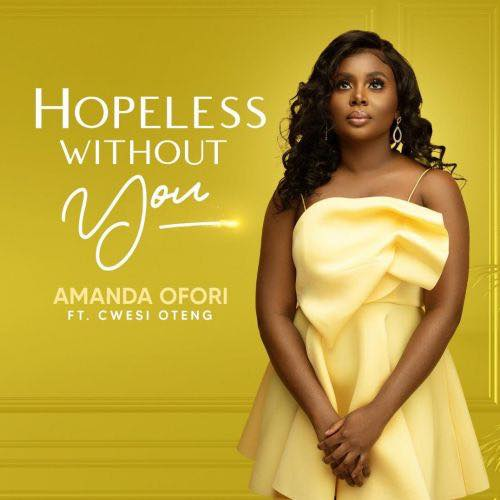 Amanda Ofori surrenders it all to God in new single – Hopeless Without You