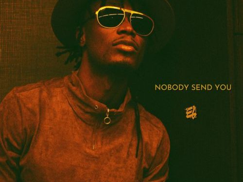 New single By E.L  – Nobody Send You