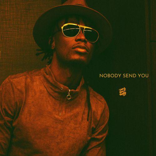 New single By E.L  – Nobody Send You